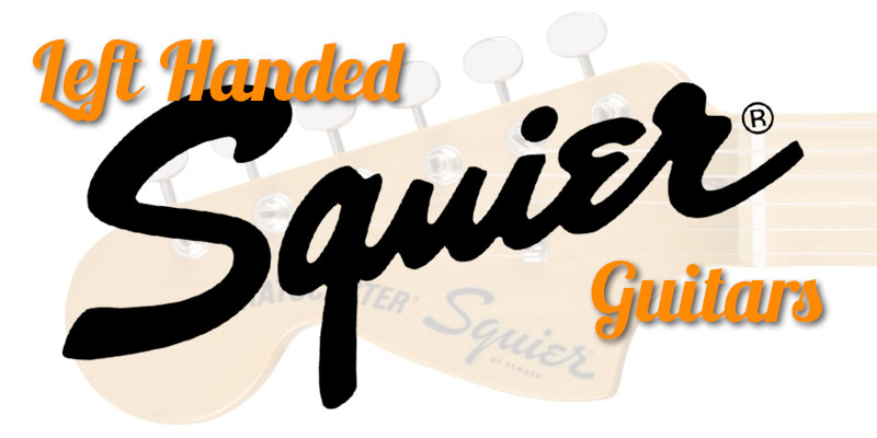 Left Handed Squier Guitars 2020 – Fantastic Guitars at Affordable Prices!