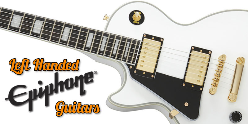 Left Handed Epiphone Guitars 2020 – Marvellous Yet Affordable Guitars