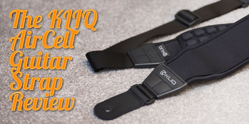 KLIQ AirCell Guitar Strap Review – The Most Comfortable Guitar Strap Ever?