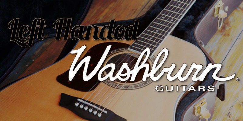 Left Handed Washburn Guitars 2021 – A Limited Choice…