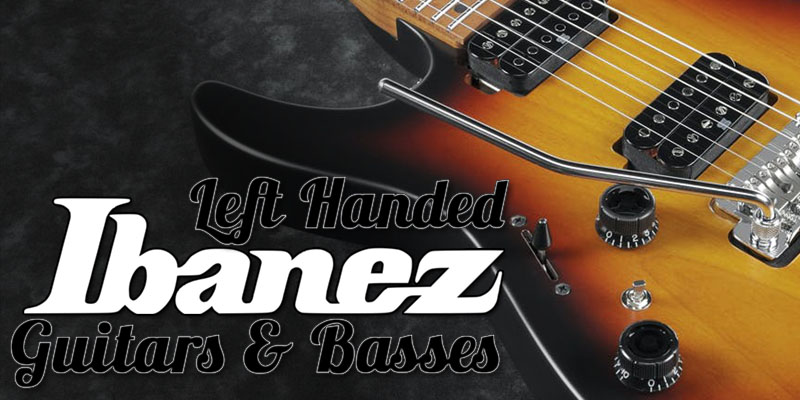 Amazing Left Handed Ibanez Guitars and Basses 2021