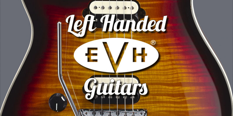 3 Left Handed EVH Guitars 2021 – Fantastically Effortless To Play