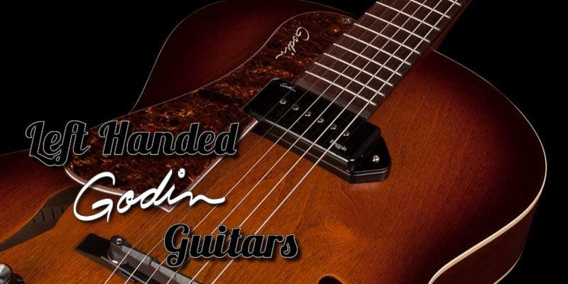Left Handed Godin Guitars 2021 – Quality, Innovative Guitars